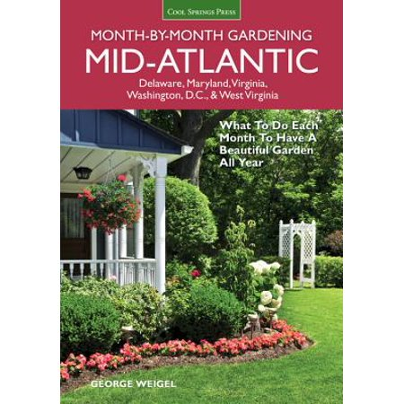 Mid-Atlantic Month-By-Month Gardening : What to Do Each Month to Have a Beautiful Garden All