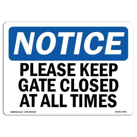 OSHA Notice Sign - Please Keep Gate Closed At All Times | Choose from: Aluminum, Rigid Plastic or Vinyl Label Decal | Protect Your Business, Construction Site, Warehouse & Shop Area |  Made in the