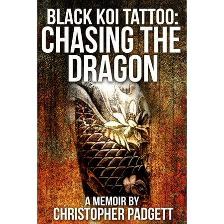 Black Koi Tattoo: Chasing the Dragon, A Memoir - (Best Koi Fish Tattoo Artist)
