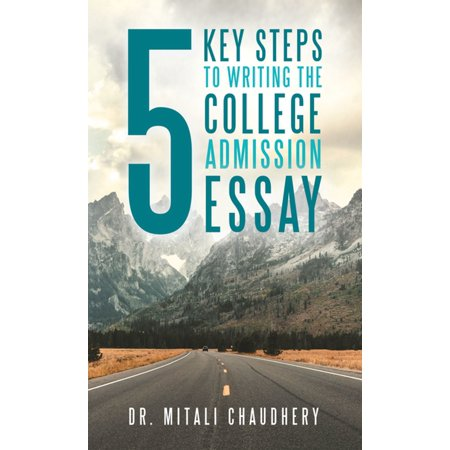 5 Key Steps to Writing the College Admission Essay - (Steps To Writing An Essay For College)