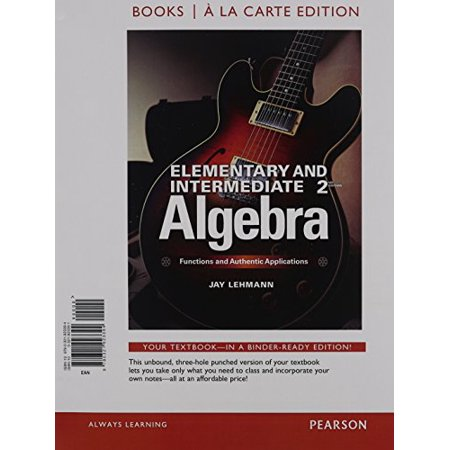 Elementary & Intermediate Algebra: Functions & Authentic Applications, Books a la Carte Edition