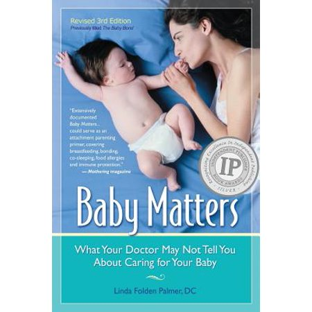 Baby Matters, Revised 3rd Edition : What Your Doctor May Not Tell You about Caring for Your