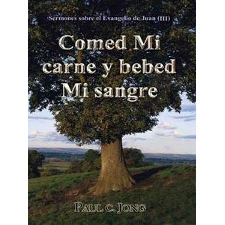 Sermones sobre el Evangelio de Juan (III) - Comed Mi carne y bebed Mi sangre - eBook (Disfraces De Bebes Halloween)