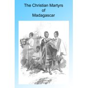 The Christian Martyrs of Madagascar, Illustrated. - eBook