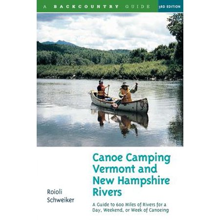 Canoe Camping Vermont & New Hampshire Rivers: A Guide to 600 Miles of Rivers for a Day, Weekend, or Week of Canoeing
