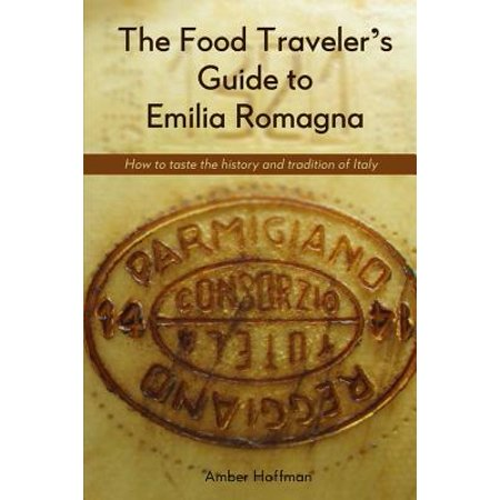 The Food Traveler's Guide to Emilia Romagna : Tasting the History and Tradition of Italy (Halloween Tradition Food)