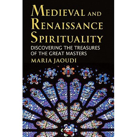 Medieval and Renaissance Spirituality : Discovering the Treasures of the Great