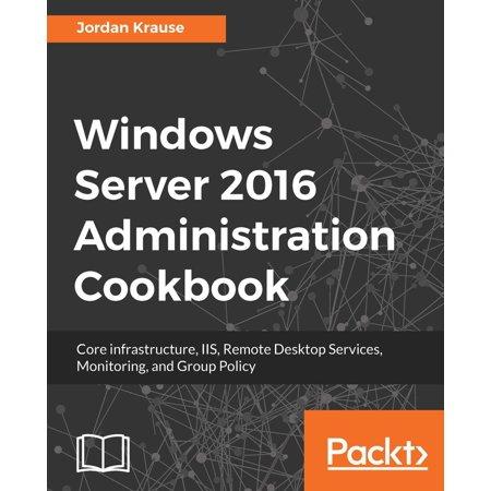 Windows Server 2016 Administration Cookbook - eBook (Windows System Administration)