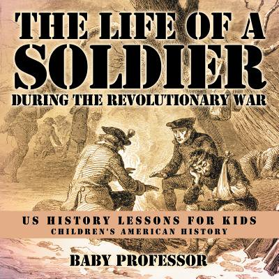 The Life of a Soldier During the Revolutionary War - Us History Lessons for Kids Children's American - Lessons On The History Of Halloween
