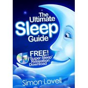 The Ultimate Sleep Guide + Free Super Sleep Relaxation Download - eBook