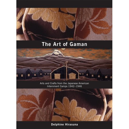 The Art of Gaman : Arts and Crafts from the Japanese American Internment Camps 1942-1946 (Camp Crafts)