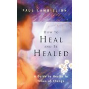 How to Heal and Be Healed - A Guide to Health in Times of Change - eBook