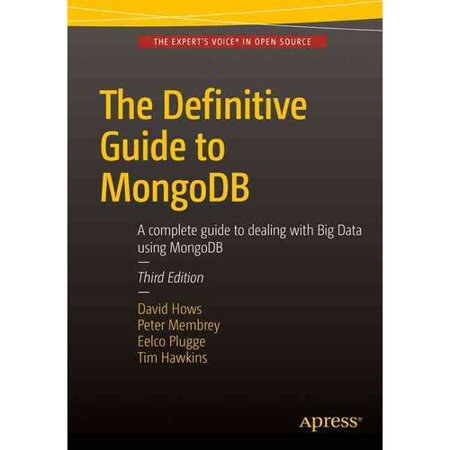 The Definitive Guide To Mongodb  A Complete Guide To Dealing With Big Data Using Mongodb