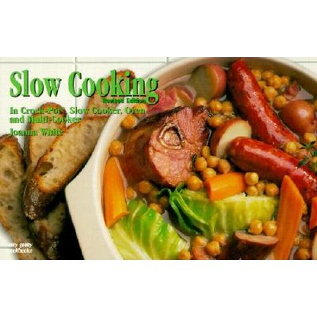 Slow Cooking : In Crock-Pot, Slow Cooker, Oven and Multi-Cooker
