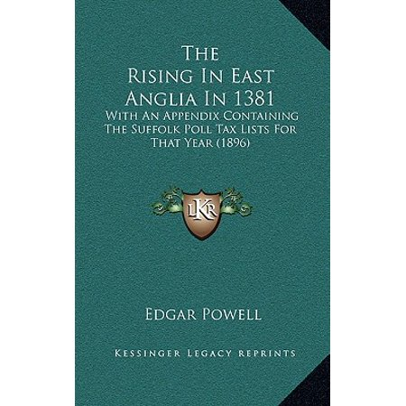 The Rising in East Anglia in 1381: With an Appendix Containing the Suffolk Poll Tax Lists for That Year (1896) (East Suffolk Hounds)
