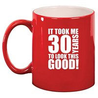 Ceramic Coffee Tea Mug Cup It Took Me 30 Years To Look This Good 30th Birthday (Red)