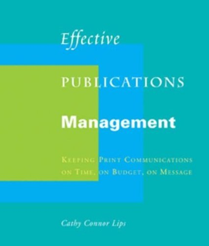 Effective Publications Management: Keeping Print Communications on Time, on Budget, on Message