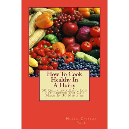 - How to Cook Healthy in a Hurry : 50 Quick and Easy, Low Fat Recipes You Can Make in 30 Minutes
