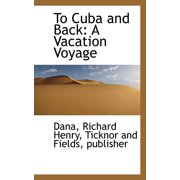 To Cuba and Back : A Vacation Voyage