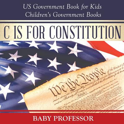 C Is for Constitution - Us Government Book for Kids Children's Government Books