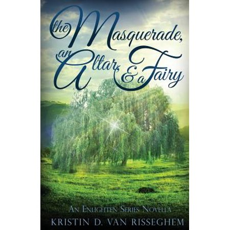 The Masquerade, an Altar, & a Fairy : An Enlighten Series Novella