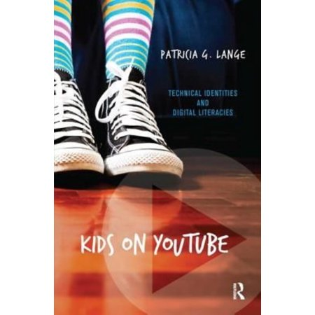 Kids On Youtube  Technical Identities And Digital Literacies
