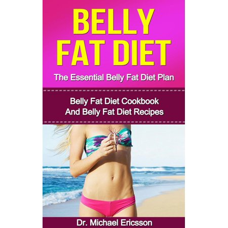 Belly Fat Diet: The Essential Belly Fat Diet Plan: Belly Fat Diet Cookbook And Belly Fat Diet Recipes - -