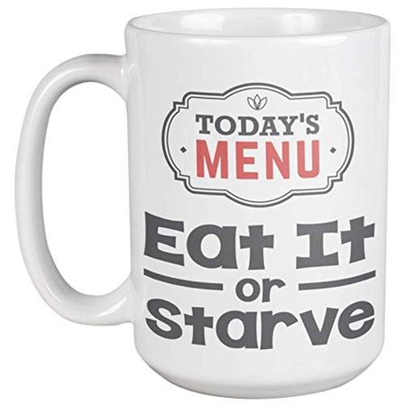 Today's Menu: Eat It Or Starve. Kitchen Themed Joke Coffee & Tea Gift Mug For Food Lovers Or Cooks On All Occasion, And Special Cooking Related Décor Mugs For Both Men & Women (Best Food Related Gifts)