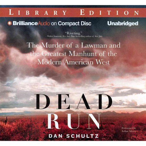 Dead Run: The Murder of a Lawman and the Greatest Manhunt of the Modern American West: Library Edition