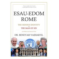 Esau-Edom Rome: The Hidden Identity of the Man of Sin (Paperback)