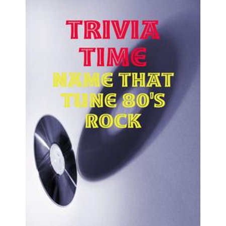 Trivia Time - Name That Tune 80's Rock - eBook for $<!---->