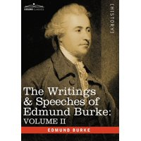 The Writings & Speeches of Edmund Burke : Volume II - On Conciliation with America; Security of the Independence of Parliament; On Mr. Fox's East India