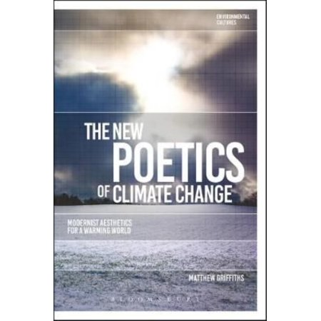 The New Poetics Of Climate Change  Modernist Aesthetics For A Warming World