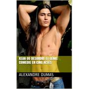 Kean Ou Desordre Et Genie: Comedie En Cinq Actes - eBook