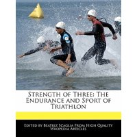 Strength of Three : The Endurance and Sport of Triathlon