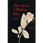 Pain Grows A Platinum Rose - eBook