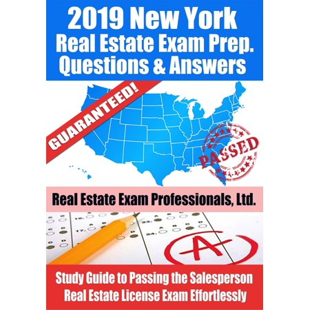 2019 New York Real Estate Exam Prep Questions, Answers & Explanations: Study Guide to Passing the Salesperson Real Estate License Exam Effortlessly - (New York State Real Estate License Practice Exam)