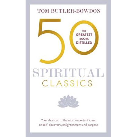 50 Spiritual Classics, Second Edition : Your shortcut to the most important ideas on self-discovery, enlightenment, and purpose](50 Anniversary Ideas)
