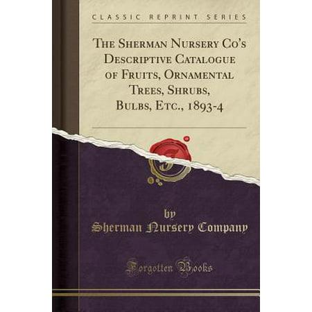 - The Sherman Nursery Co's Descriptive Catalogue of Fruits, Ornamental Trees, Shrubs, Bulbs, Etc., 1893-4 (Classic Reprint) (Paperback)