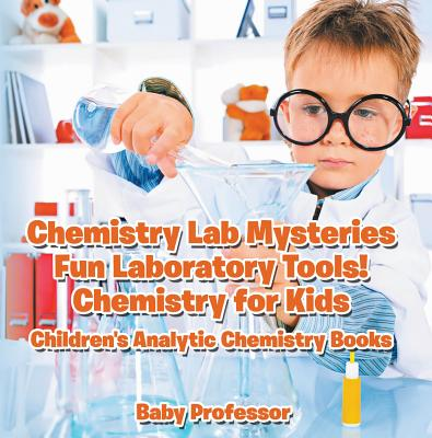 Chemistry Lab Mysteries, Fun Laboratory Tools! Chemistry for Kids - Children's Analytic Chemistry Books - eBook