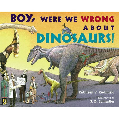 Boy, Were We Wrong About Dinosaurs! by