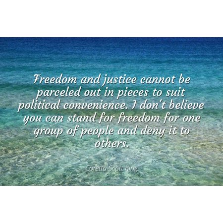 Airblaster Freedom Suit (Coretta Scott King - Famous Quotes Laminated POSTER PRINT 24x20 - Freedom and justice cannot be parceled out in pieces to suit political convenience. I don't believe you can stand)