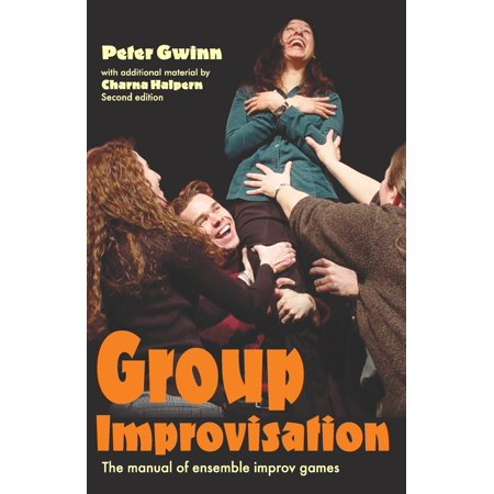 Group Improvisation : The Manual of Ensemble Improv Games ()