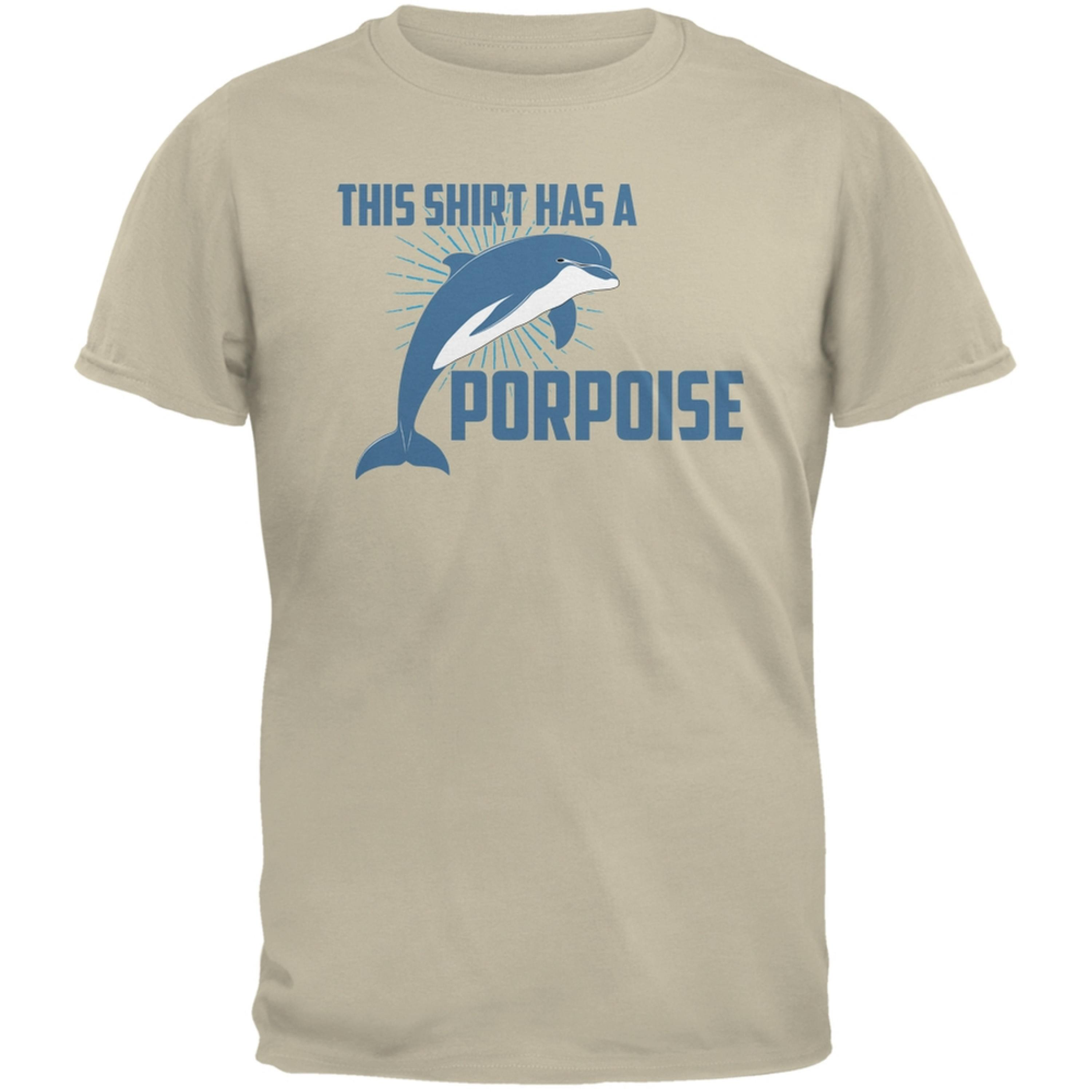 This Shirt Has A Porpoise Sand Adult T-Shirt