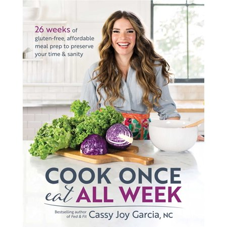 Cook Once, Eat All Week : 26 Weeks of Gluten-Free, Affordable  Meal Prep to Preserve Your Time &