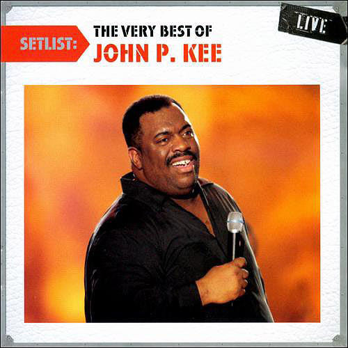 Setlist: The Very Best Of John P. Kee Live