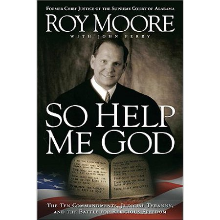 So Help Me God : The Ten Commandments, Judicial Tyranny, and the Battle for Religious (Give Me One Of The 10 Commandments)