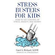 Stress Busters for Kids: How to Get Control of Stress, Anxiety, and Worry! (Paperback)