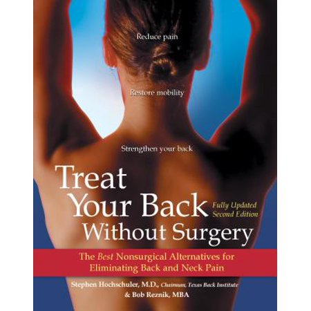 Treat Your Back Without Surgery : The Best Nonsurgical Alternatives for Eliminating Back and Neck