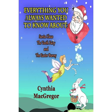 Everything You've Always Wanted to Know About Santa Claus, The Tooth Fairy and The Easter Bunny - eBook (Easter Fairy)